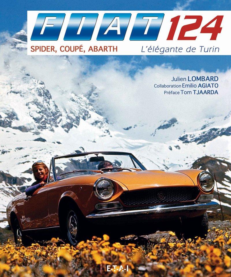 """""""Fiat 124 Spider, Coupé, Abarth. L'élégante de Turin"""" de Julien Lombard. Editions ETAI."""